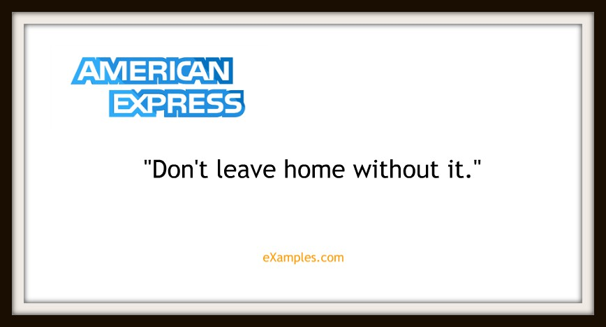 "American Express: ""Don't leave home without it"""