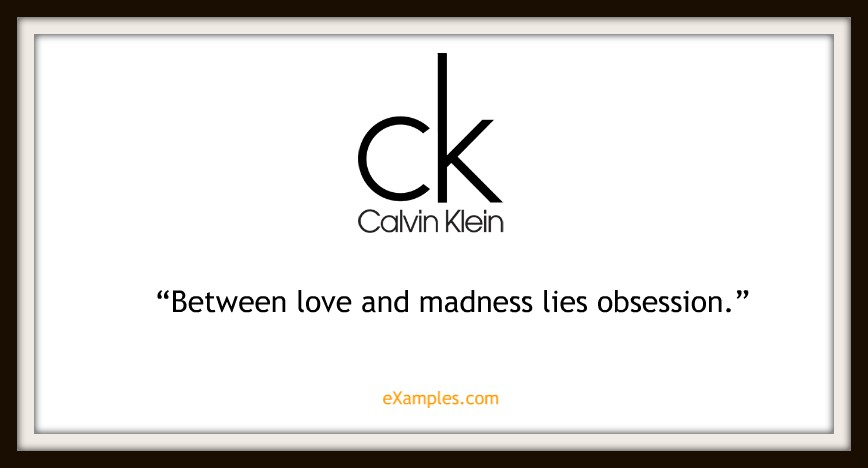 "Calvin Klein: ""Between love and madness lies obsession."""