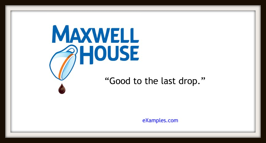 "Maxwell House: ""Good to the last drop."""