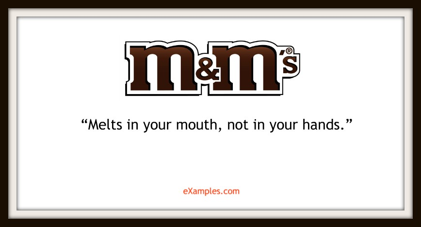 "M&M's: ""Melts in your mouth, not in your hands."""