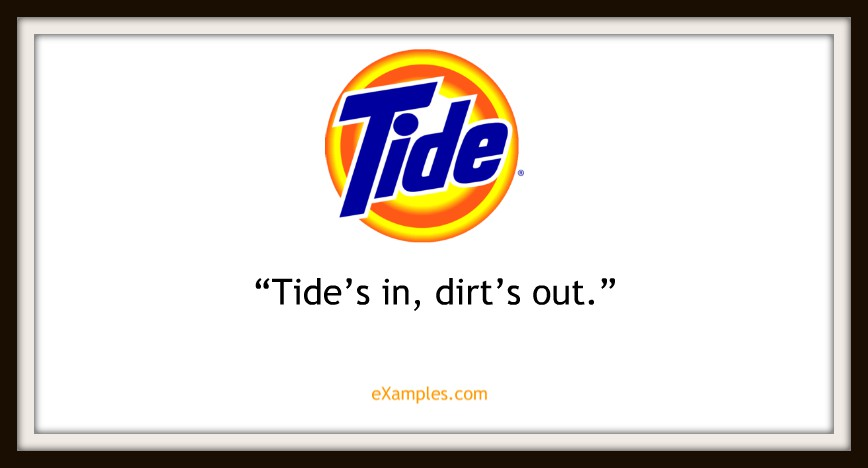 "Tide: ""Tide's in, dirt's out."""