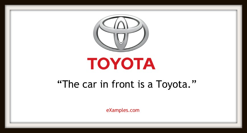 "Toyota: ""The car in front is a Toyota."""