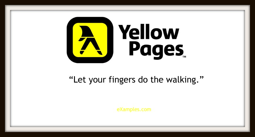 "Yellow Pages: ""Let your fingers do the walking."""